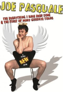 Joe Pasquale: The Everything I Have Ever Done & The First of Many Goodbye Tours