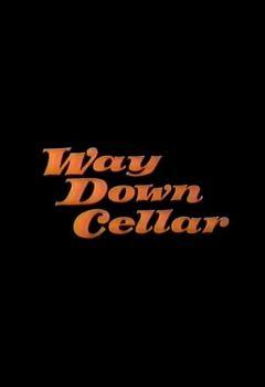 Way Down Cellar: Part 1