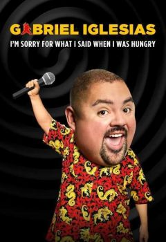 Gabriel Iglesias: I'm Sorry for What I Said When I Was Hungry