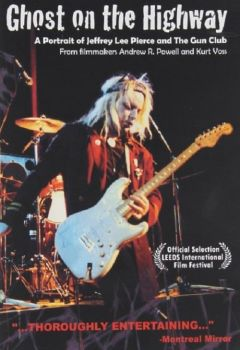 Ghost on the Highway: A Portrait of Jeffrey Lee Pierce and the Gun Club