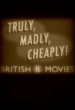 Truly, Madly, Cheaply!: British B Movies