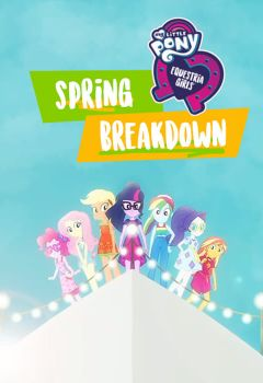 My Little Pony: Equestria Girls - Spring Breakdown