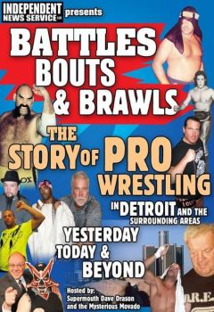 Battles Bouts and Brawls: The Story of Pro Wrestling in Detroit and the Surrounding Areas