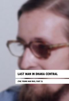 Last Man in Dhaka Central: The Young Man Was, Part III