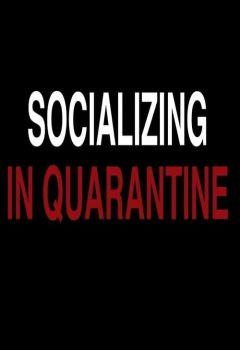 Socializing in Quarantine