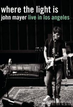 Where the Light Is: John Mayer Live in Concert