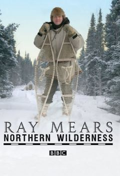 Ray Mears' Northern Wilderness
