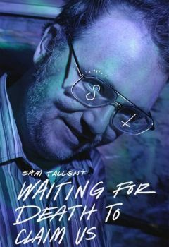 Sam Tallent: Waiting for Death to Claim Us